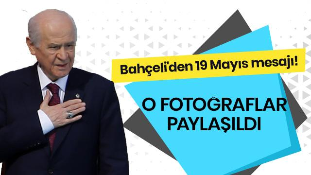 Bahçeli'den 19 Mayıs mesajı! O fotoğraflar paylaşıldı