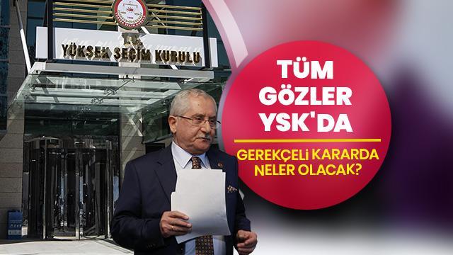 YSK, İstanbul için gerekçeli kararı ne zaman açıklayacak? YSK'nın gerekçeli kararında neler olacak?