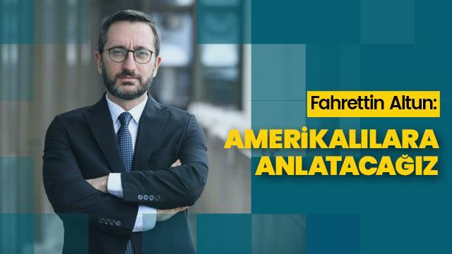 'Türkiye'nin politika ve tezlerini Amerikalılara anlatacağız'