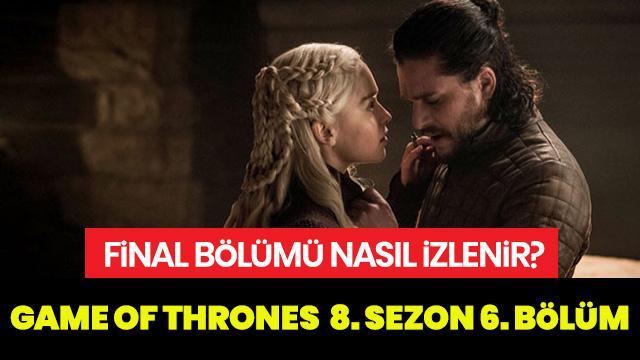 Game of Thrones  8. yeni sezon 6. bölüm yayında! Game of Thrones  final bölümü nasıl izlenir?