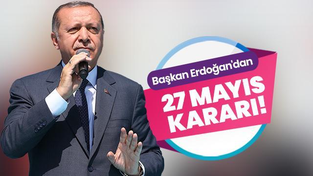 Başkan Erdoğan'dan 27 Mayıs kararı!