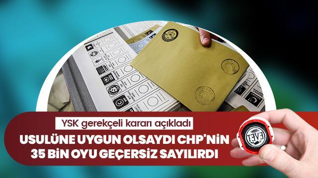 Usulüne uygun bir sayımda CHP'nin 35 bin oyu geçersiz sayılırdı