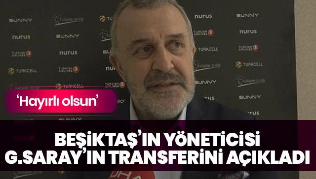 Beşiktaş'ın yöneticisi Galatasaray'ın transferini açıkladı! 'Galatasaray'a hayırlı olsun'