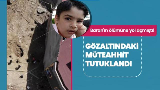 9 yaşındaki Baran'ın ölümüyle ilgili müteahhit tutuklandı