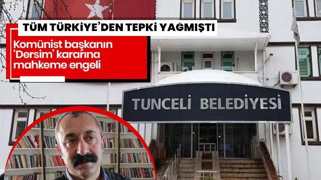 """Komünist başkanın """"Dersim"""" kararı mahkemeye takıldı"""