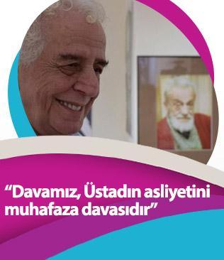 Mehmed Kısakürek: Davamız, Üstadın asliyetini muhafaza davasıdır