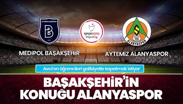 Medipol Başakşehir-Aytemiz Alanyaspor  İLK 11'LER