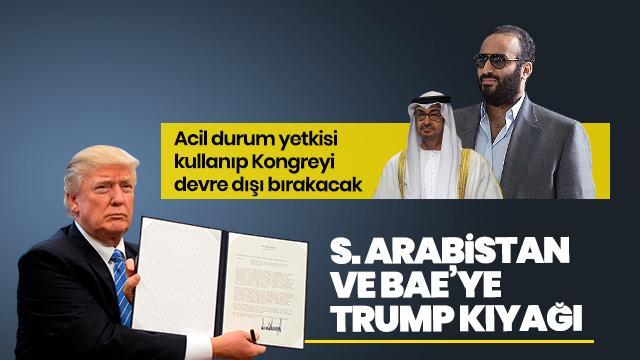 Trump, S. Arabistan ve BAE için acil durum yetkisi kullanıp Kongreyi 'bypass' edecek