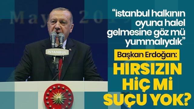 Başkan Erdoğan: Hırsızın hiç mi suçu yok?
