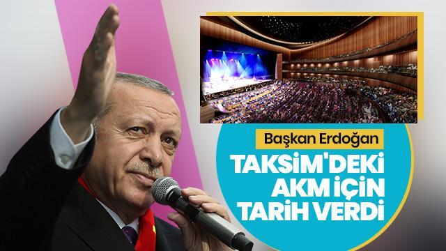 Başkan Erdoğan Taksim'deki AKM için tarih verdi