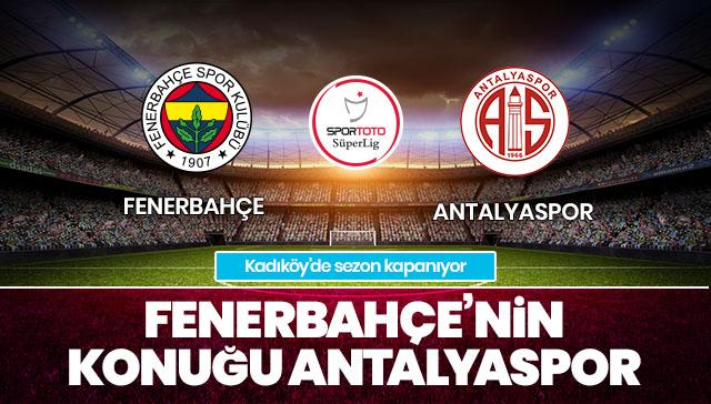 Fenerbahçe-Antalyaspor İLK 11'LER