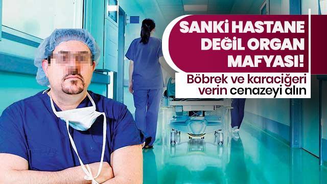 Organ mafyası gibi hastane