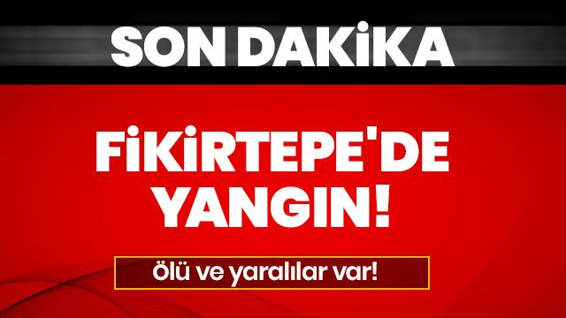 Kadıköy Fikirtepe'de yangın faciası... Ölü ve yaralılar var!