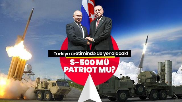 Türkiye ortak üretiminde yer alacak, peki S-500 mü Patriot mu?