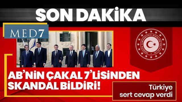 Son Dakika... Türkiye'den AB'nin Med7 zirve bildirisine sert tepki