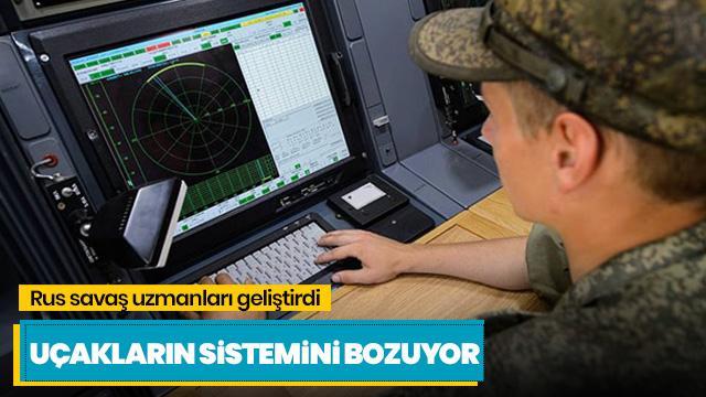 Rus savaş uzmanları geliştirdi: Uçakların sistemini bozuyor