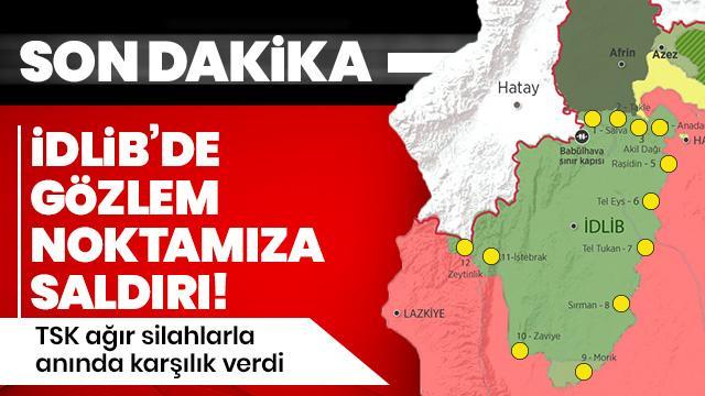 Son Dakika... İdlib'te Gözlem Noktamıza saldırı! TSK anında karşılık verdi