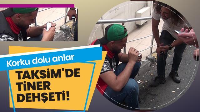 Taksim'de tiner dehşeti!