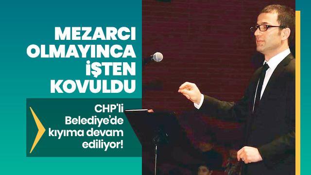 CHP'li Belediye kıyıma devam ediyor! Mezarcı olmayınca işten kovuldu