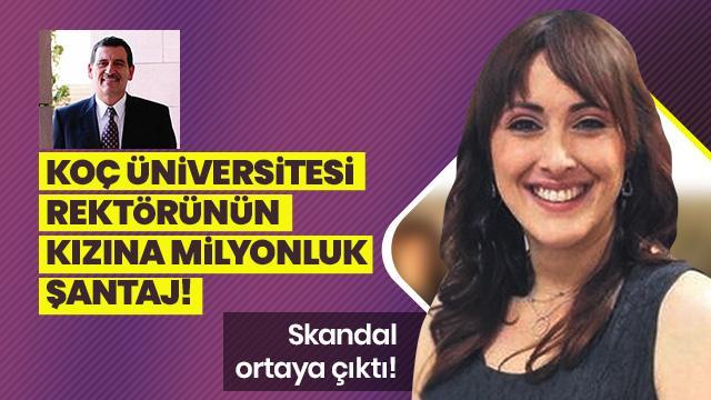Koç Üniversitesi rektörünün kızına milyonluk 'uyuşturucu' şantajı