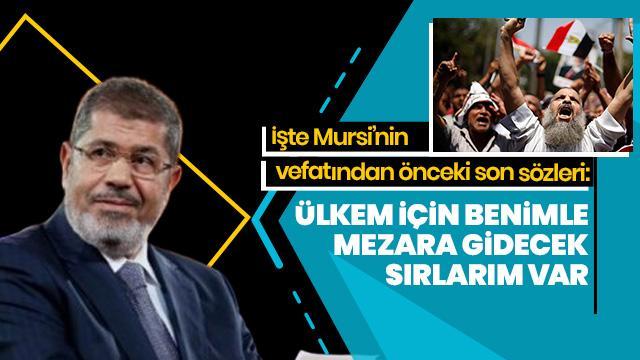 """Mursi vefatından önce """"Ülkem için benimle mezara gidecek sırlarım var"""" dedi"""