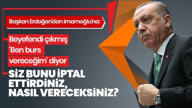 Başkan Erdoğan: Bursları Anayasa Mahkemesi'ne CHP iptal etmiştir
