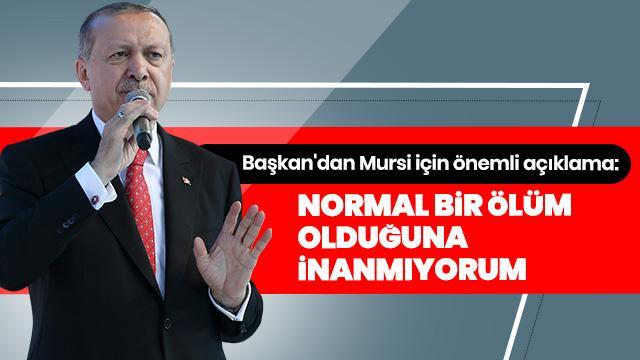 Başkan Erdoğan: Normal bir ölüm olduğuna inanmıyorum