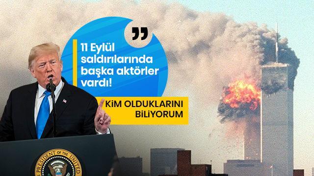 Trump'tan çarpıcı '11 Eylül' açıklaması: Saldırıları kimin yaptığını biliyorum