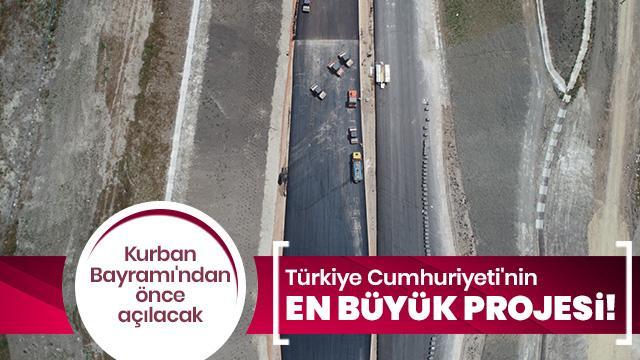 Türkiye'nin en büyük projesinde geri sayım başladı!