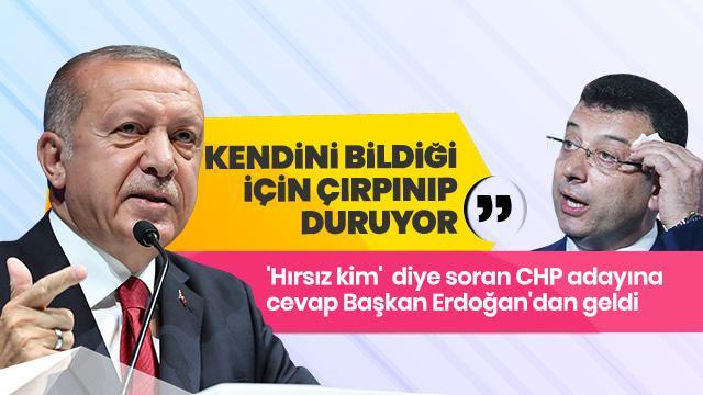 Başkan Erdoğan'dan İmamoğlu'nun 'Hırsız kim' sorusuna yanıt