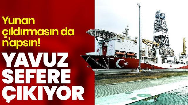 Küstah tehditler Türkiye'yi yolundan çeviremedi... Yavuz yola çıkıyor