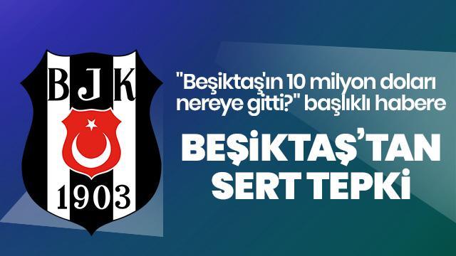 """""""Beşiktaş'ın 10 milyon doları nereye gitti?"""" başlıklı habere sert tepki"""