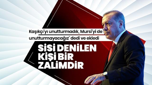 Başkan Erdoğan: Sisi bir zalimdir ve demokrat değildir