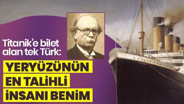 Titanik'e bilet alan tek Türk oydu!