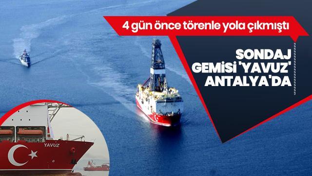 Sondaj gemisi 'Yavuz' Antalya açıklarında!