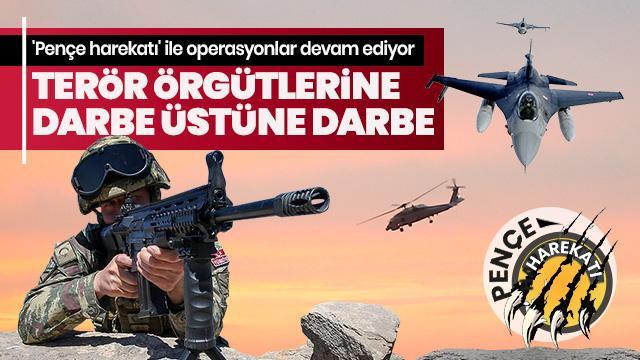 'Pençe harekatı' ile terör örgütlerine darbe üstüne darbe! Operasyon devam ediyor