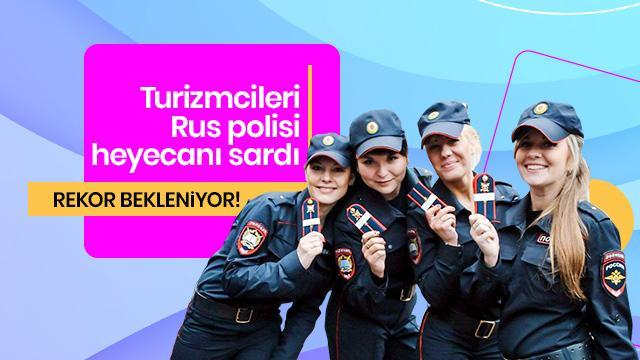 Turizmcide 'Rus polisi' sevinci! Rekor bekleniyor