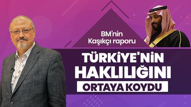 BM'nin Kaşıkçı raporu Türkiye'nin haklılığını ortaya koydu