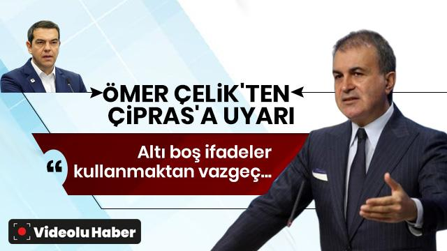 Ömer Çelik'ten Çipras'a uyarı: Altı boş ifadeler kullanmaktan vazgeç