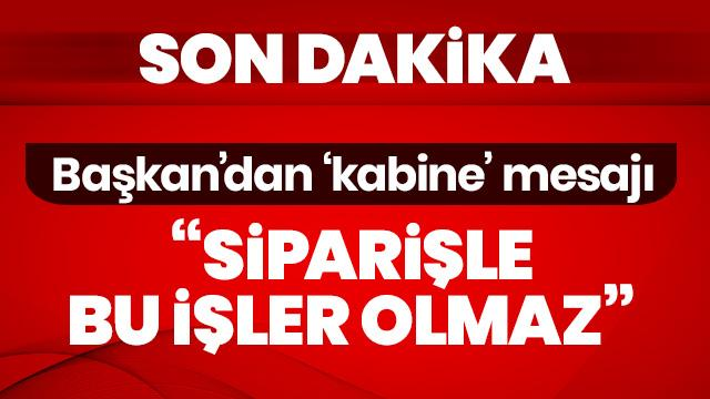 Başkan Erdoğan'dan 'Kabine' açıklaması