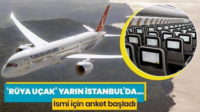 'Rüya uçak' yarın İstanbul'da... İsmi için anket başladı