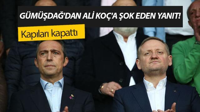 Gümüşdağ, Ali Koç'a 3 yıldız futbolcu için olumsuz yanıt verdi