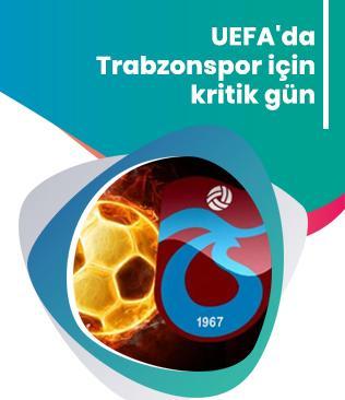 Trabzonspor: UEFA bugün ya da yarın kararını açıklayacak