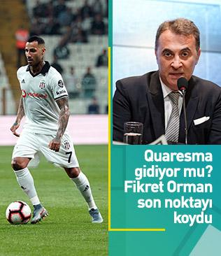 Fikret Orman: Quaresma'nın 1 senelik daha kontratı var ama gitmek istiyorsa gidebilir