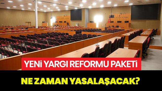 Yeni yargı reformu paketi son durum ne? Yargı reformu ne zaman yasalaşacak?