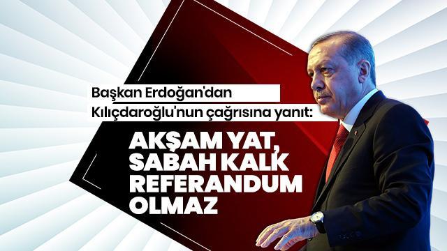 Başkan Erdoğan: Akşam yat, sabah kalk referandum olmaz