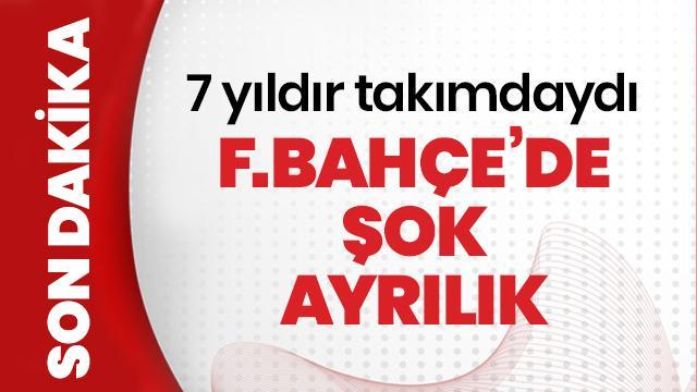 7 yıldır takımdaydı, Fenerbahçe'de şok ayrılık
