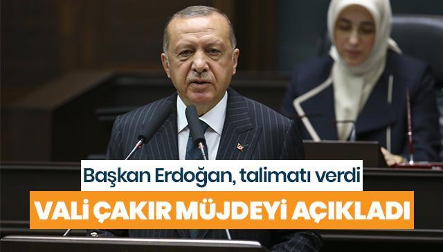 Başkan Erdoğan talimatı verdi, Vali Çakır müjdeyi açıkladı