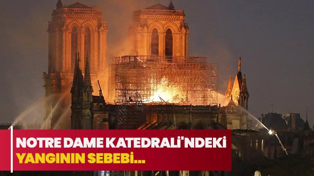 Notre Dame Katedrali'ndeki yangının sebebi...