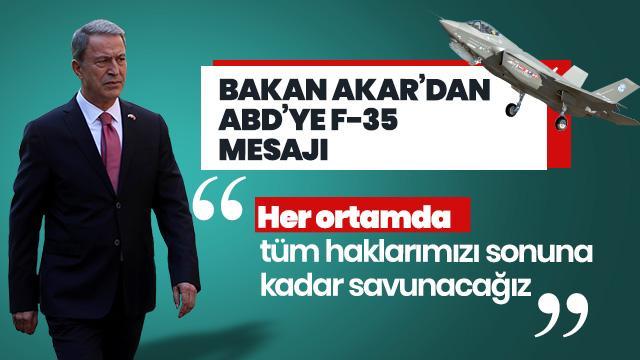 Bakan Akar'dan flaş F-35 açıklaması: Sonuna kadar savunacağız